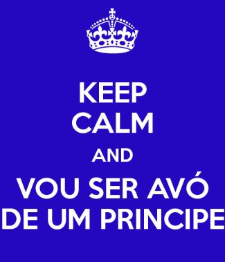 keep-calm-and-vou-ser-avó-de-um-principe